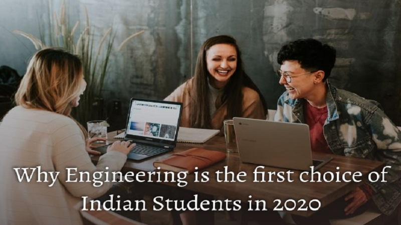 Why Engineering is the First Choice of Indian students in 2020