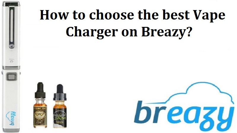 best Vape Charger on Breazy